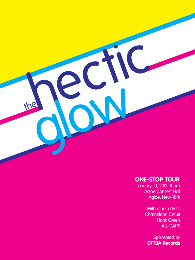 "Created for a class project about a fictional band based on the book The Fault in Our Stars by John Green, The Hectic Glow poster combines bright colors with 20 degree angles for a ""hectic"" and distinctive look. The bright colors contrast with each other, yet are complementary in their intensity. Concert information is highlighted in the bottom right corner in white, with contrast in weight in accordance with hierarchy."